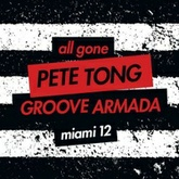 All Gone Pete Tong & Groove Armada Miami '12 - Bonus Mix by Groove Armada