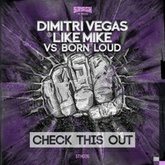 Dimitri Vegas & Like Mike - FREE DOWNLOAD 'Check This Out' vs Born Loud