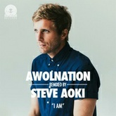 AWOLNATION - I Am (Steve Aoki Remix)