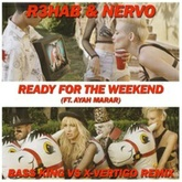 R3hab & NERVO - Ready For The Weekend (Bass King vs. X-VERTIGO Remix)
