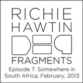 Richie Hawtin: DE9 Fragments 7. Somewhere in South Africa (February, 2013)