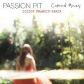 Passion Pit - Carried Away (Dillon Francis Remix)
