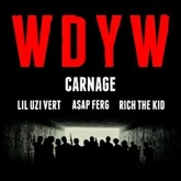 Carnage - WDYW Feat. Lil Uzi Vert, A$AP Ferg, Rich The Kid