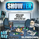 Showtek - Slow Down (Angger Dimas Slower Edit)