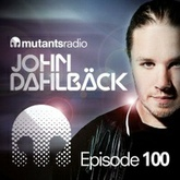 Mutants Radio with John Dahlback - Special Edition 100th Show