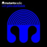 Mutants Radio With John Dahlback ­ Show 090