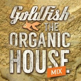 Goldfish Presents Organic House Mix