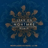 Major Lazer & DJ Snake - Lean On (NGHTMRE Remix)