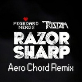 Pegboard Nerds & Tristam   - Razor Sharp (Aero Chord Remix) *Free Download*