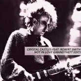Crystal Castles Feat. Robert Smith - Not In Love (Grandtheft Edit)