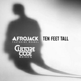 Afrojack (feat. Wrabel) - Ten Feet Tall (Culture Code Remix)