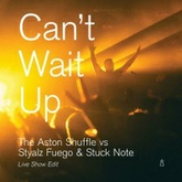 The Aston Shuffle vs Styalz Fuego & Stuck Note - Can't Wait Up (Live Show Edit)