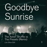 The Aston Shuffle vs The Presets - Goodbye Sunrise (Live Show Edit)
