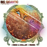 I Need A Dollar (Big Gigantic Remix)