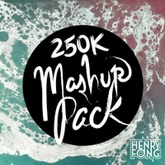 Henry Fong - 250k Mashup Pack Mix (FREE DOWNLOAD for all tracks)
