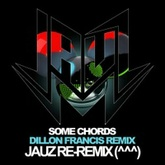 Deadmau5 X Dillon Francis - Some Chords (Jauz ReRemix)