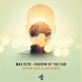 Max Elto - Shadow Of The Sun (Adventure Club Remix)
