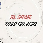 Trap On Acid - RL Grime