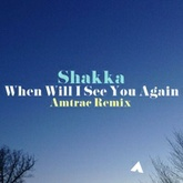 SHAKKA - WHEN WILL I SEE YOU AGAIN(AMTRAC REMIX)