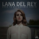 Lana Del Rey - Born To Die (Absence Remix)