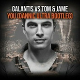 Galantis VS Tom & Jame - You (Dannic Ultra Bootleg)