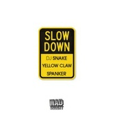 DJ Snake x Yellow Claw x Spanker - Slow Down