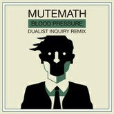 Mutemath - Blood Pressure (Dualist Inquiry Remix)