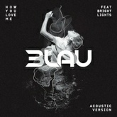 3LAU feat. Bright Lights - How You Love Me (Acoustic Version)