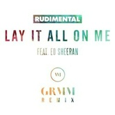Lay It All On Me ft. Ed Sheeran (GRMM Remix) by Rudimental