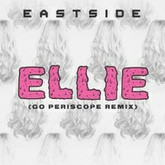 Ellie (Go Periscope Tropical House Remix) - Eastside
