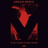 M-22 - Good To Be Loved (KREAM Remix)