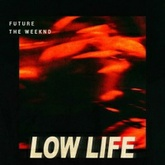Low Life - Future + The Weeknd