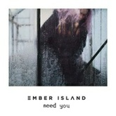 Ember Island - Need You