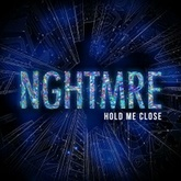 NGHTMRE - HOLD ME CLOSE