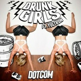 Drunk Girls Feat. Yultron (Original Mix) @iamDOTCOM @yultron