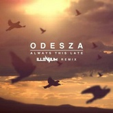 Odesza - Always This Late (Illenium Remix)