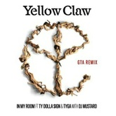 Yellow Claw & DJ Mustard - In My Room (feat. Ty Dolla $ign & Tyga) [GTA Remix]