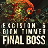 Excision & Dion Timmer - Final Boss (FREE DOWNLOAD)