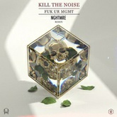 Kill The Noise - FUK UR MGMT (NGHTMRE Remix)