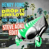 [FREE DOWNLOAD] Henry Fong - Drop It Down Low (feat. Richie Loop) [Steve Aoki Edit]