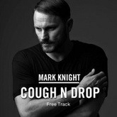 Mark Knight - Cough N Drop (Free Download)