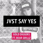 JVST SAY YES - Gold Diggers (Ft Bear Grillz) - FREE DOWNLOAD