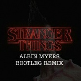 STRANGER THINGS Theme (Albin Myers Bootleg RMX)