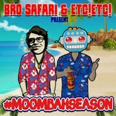 Bro Safari & ETC!ETC! - #MOOMBAHSEASON Mix (Free Download)