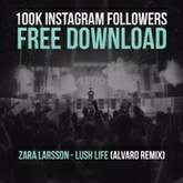 ZARA LARSSON - LUSHLIFE (ALVARO REMIX) *FREE 100K DOWNLOAD*