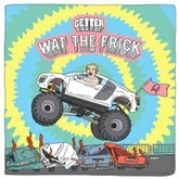 Getter - Wat The Frick VIP