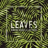 Dimitri Vegas & Like Mike - Leaves (FREE DOWNLOAD) [Snippet]