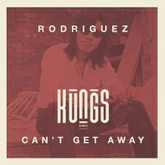 Rodriguez - Can't Get Away (Kungs Remix)