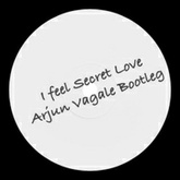 I feel Secret Love (Arjun Vagale Bootleg)