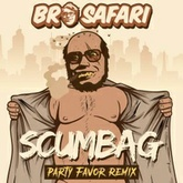Bro Safari - Scumbag (PARTY FAVOR REMIX)